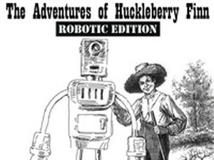 Huck Finn and Robot